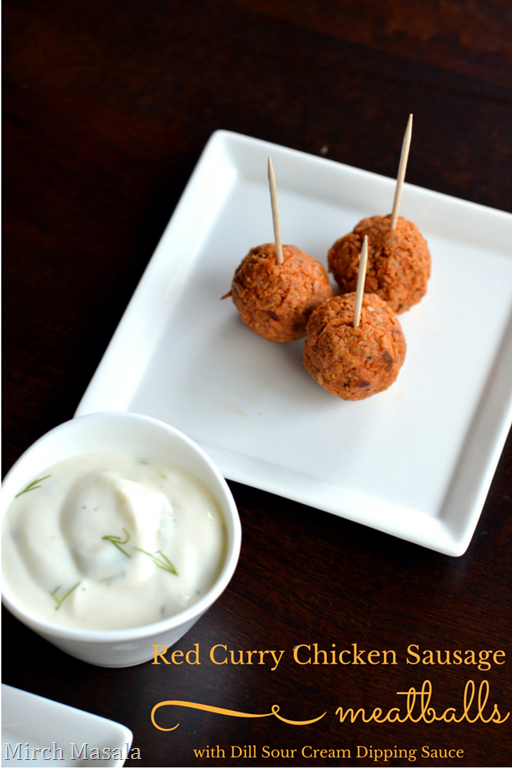 Red Curry Chicken Sausage Meatballs with Dill Sour Cream Dipping Sauce - Mirch Masala - Supoerbowl  Game Day Snacks